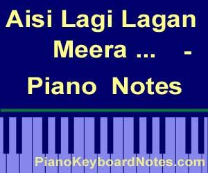 Aisi Lagi Lagan, Meera Ho Gayi Magan - Piano Notes